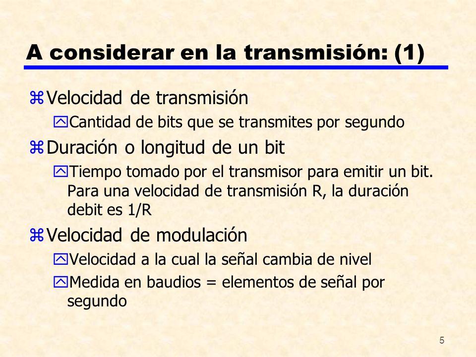 5 A considerar en la transmisión: (1) zVelocidad de transmisión yCantidad de bits que se transmites por segundo zDuración o longitud de un bit yTiempo