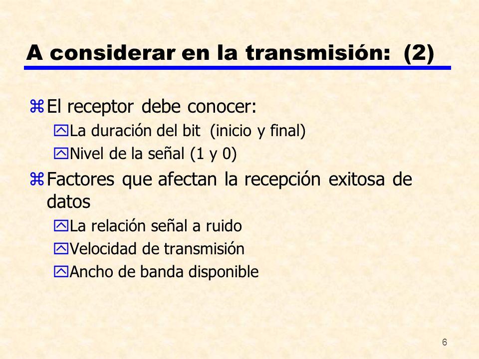 6 A considerar en la transmisión: (2) zEl receptor debe conocer: yLa duración del bit (inicio y final) yNivel de la señal (1 y 0) zFactores que afecta