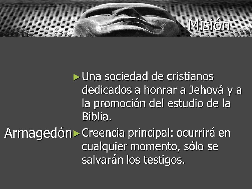 Misión Una sociedad de cristianos dedicados a honrar a Jehová y a la promoción del estudio de la Biblia. Una sociedad de cristianos dedicados a honrar