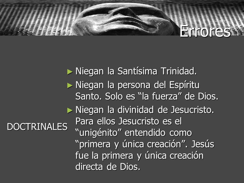 Errores Niegan la Santísima Trinidad. Niegan la Santísima Trinidad. Niegan la persona del Espíritu Santo. Solo es la fuerza de Dios. Niegan la persona