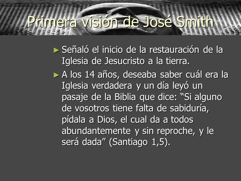 Primera visión de José Smith Señaló el inicio de la restauración de la Iglesia de Jesucristo a la tierra. Señaló el inicio de la restauración de la Ig