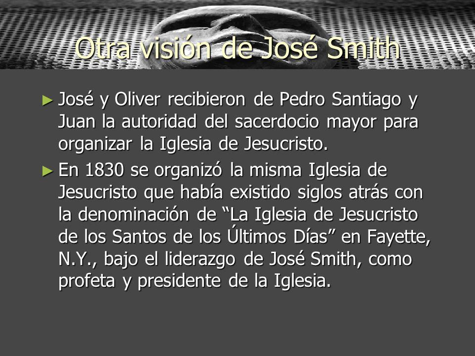 Otra visión de José Smith José y Oliver recibieron de Pedro Santiago y Juan la autoridad del sacerdocio mayor para organizar la Iglesia de Jesucristo.