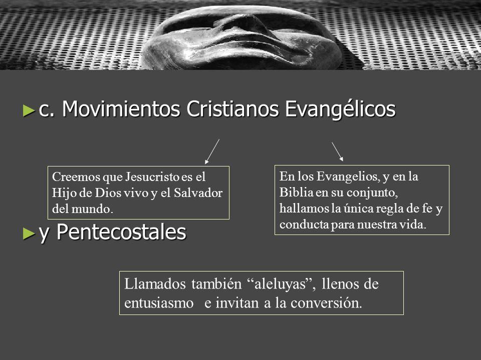 c. Movimientos Cristianos Evangélicos c. Movimientos Cristianos Evangélicos y Pentecostales y Pentecostales Creemos que Jesucristo es el Hijo de Dios