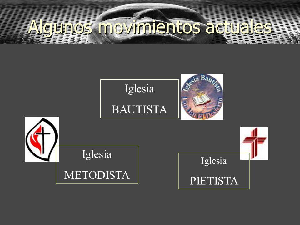 Algunos movimientos actuales Iglesia BAUTISTA Iglesia METODISTA Iglesia PIETISTA