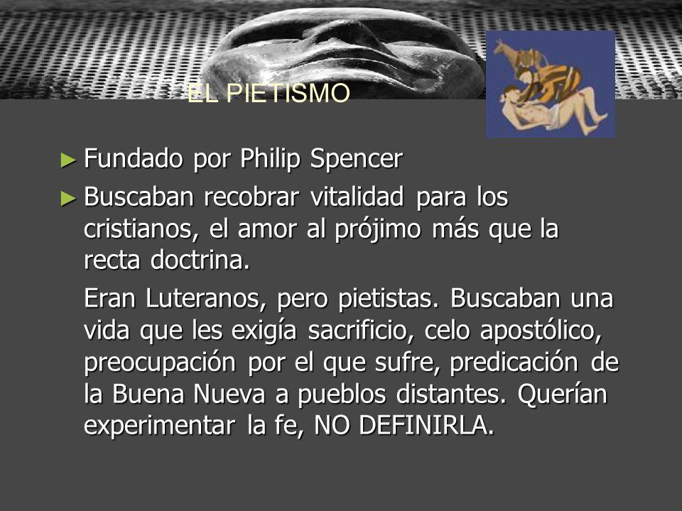 Fundado por Philip Spencer Fundado por Philip Spencer Buscaban recobrar vitalidad para los cristianos, el amor al prójimo más que la recta doctrina. B