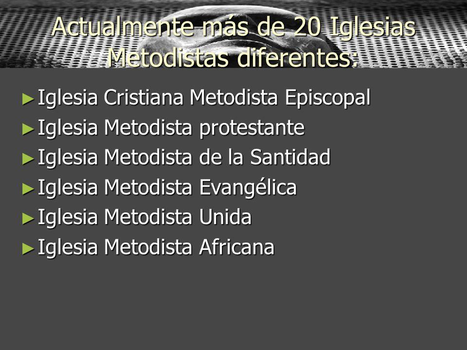Actualmente más de 20 Iglesias Metodistas diferentes: Iglesia Cristiana Metodista Episcopal Iglesia Cristiana Metodista Episcopal Iglesia Metodista pr