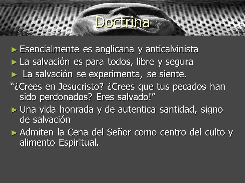 Doctrina Esencialmente es anglicana y anticalvinista Esencialmente es anglicana y anticalvinista La salvación es para todos, libre y segura La salvaci
