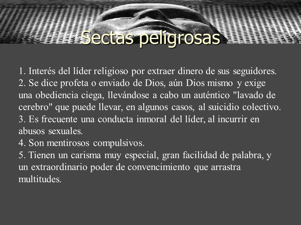 Sectas peligrosas 1. Interés del líder religioso por extraer dinero de sus seguidores. 2. Se dice profeta o enviado de Dios, aún Dios mismo y exige un