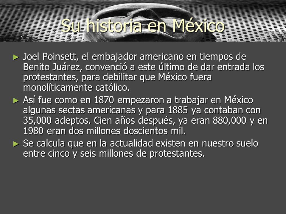 Su historia en México Joel Poinsett, el embajador americano en tiempos de Benito Juárez, convenció a este último de dar entrada los protestantes, para