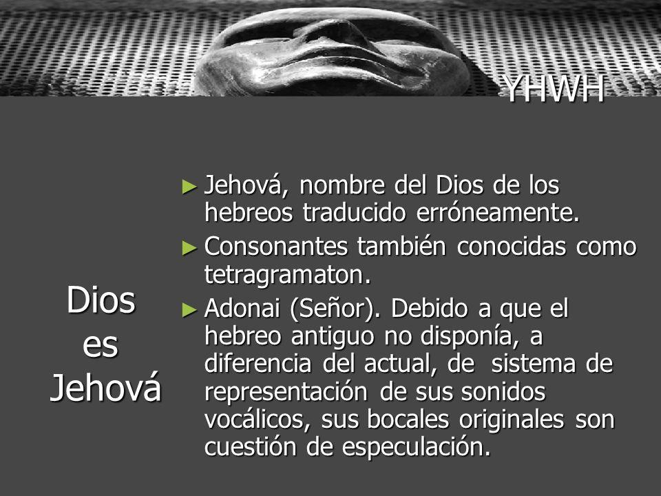Dios es Jehová Jehová, nombre del Dios de los hebreos traducido erróneamente. Jehová, nombre del Dios de los hebreos traducido erróneamente. Consonant