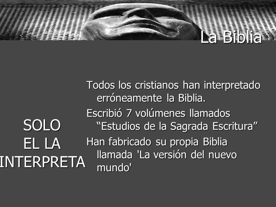 La Biblia Todos los cristianos han interpretado erróneamente la Biblia. Escribió 7 volúmenes llamados Estudios de la Sagrada Escritura Han fabricado s
