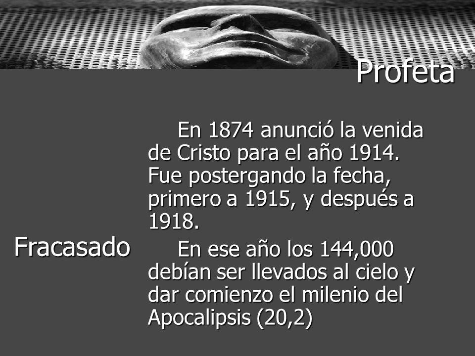 Profeta En 1874 anunció la venida de Cristo para el año 1914. Fue postergando la fecha, primero a 1915, y después a 1918. En ese año los 144,000 debía
