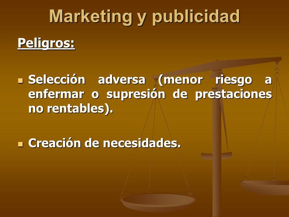 Marketing y publicidad Peligros: Selección adversa (menor riesgo a enfermar o supresión de prestaciones no rentables).