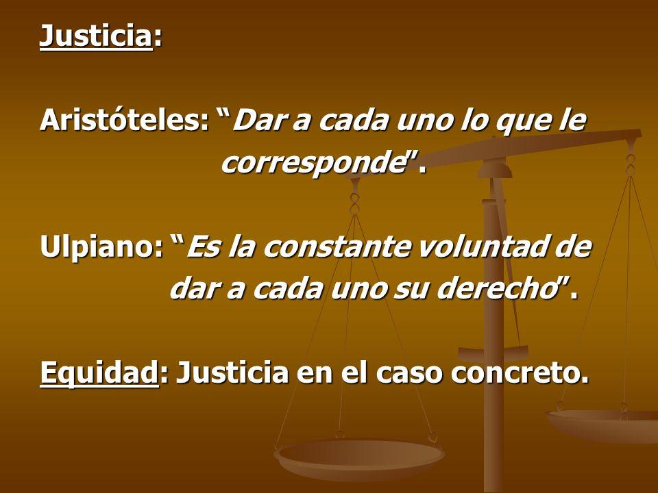 Justicia: Aristóteles: Dar a cada uno lo que le corresponde.