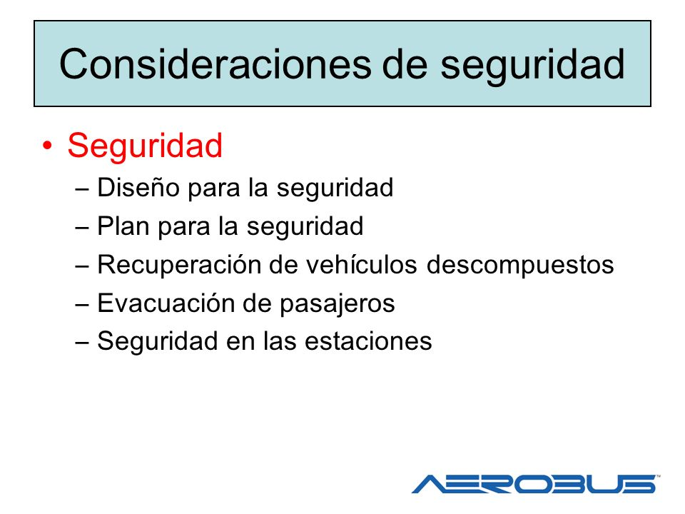 Consideraciones de seguridad Seguridad –Diseño para la seguridad –Plan para la seguridad –Recuperación de vehículos descompuestos –Evacuación de pasaj