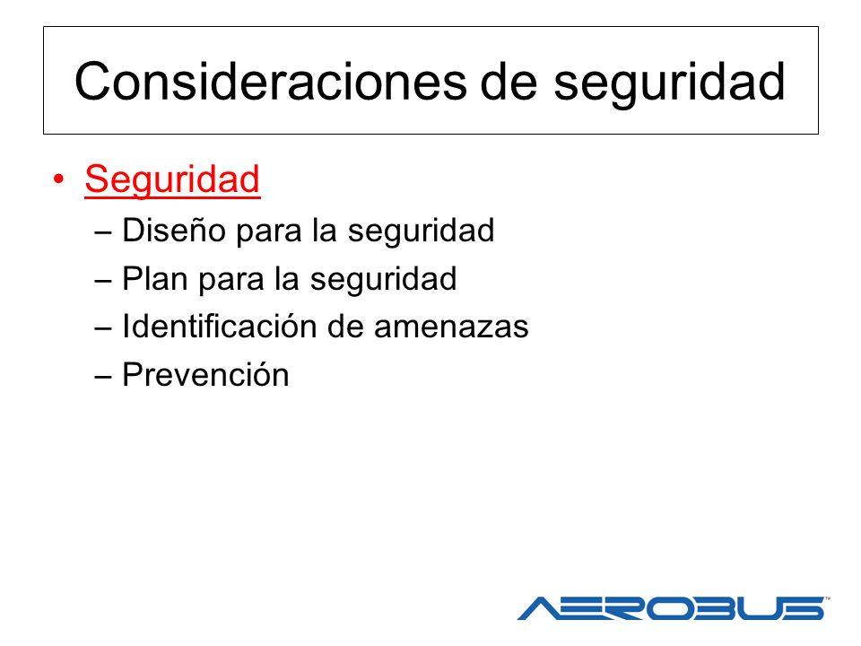 Consideraciones de seguridad Seguridad –Diseño para la seguridad –Plan para la seguridad –Identificación de amenazas –Prevención