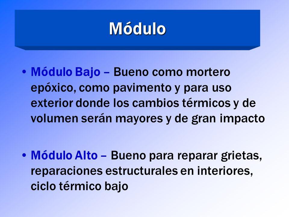 Propiedades Importantes de los Epóxicos Módulo – Alto o Bajo, medida de la rigidez de un material Módulo Bajo = suave = material tipo mortero de baja