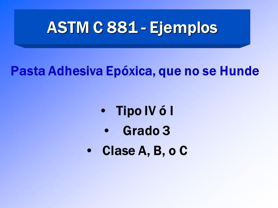Clases de Acuerdo a ASTM C 881 Clase A – Aplicación a Temperaturas < 40°F Clase B - Aplicación a Temperaturas entre 40 - 60°F 60°F y más altasClase C