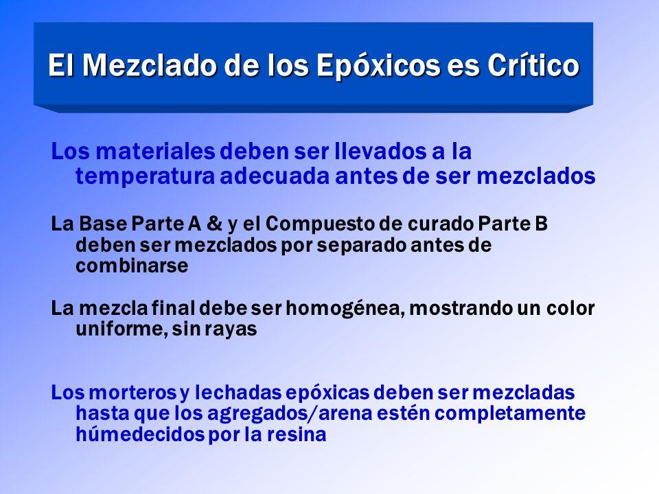 El Mezclado de los Epóxicos es Crítico La relación de mezcla de la base de la resina, Parte A, con el endurecedor, Parte B, varía de acuerdo a la form
