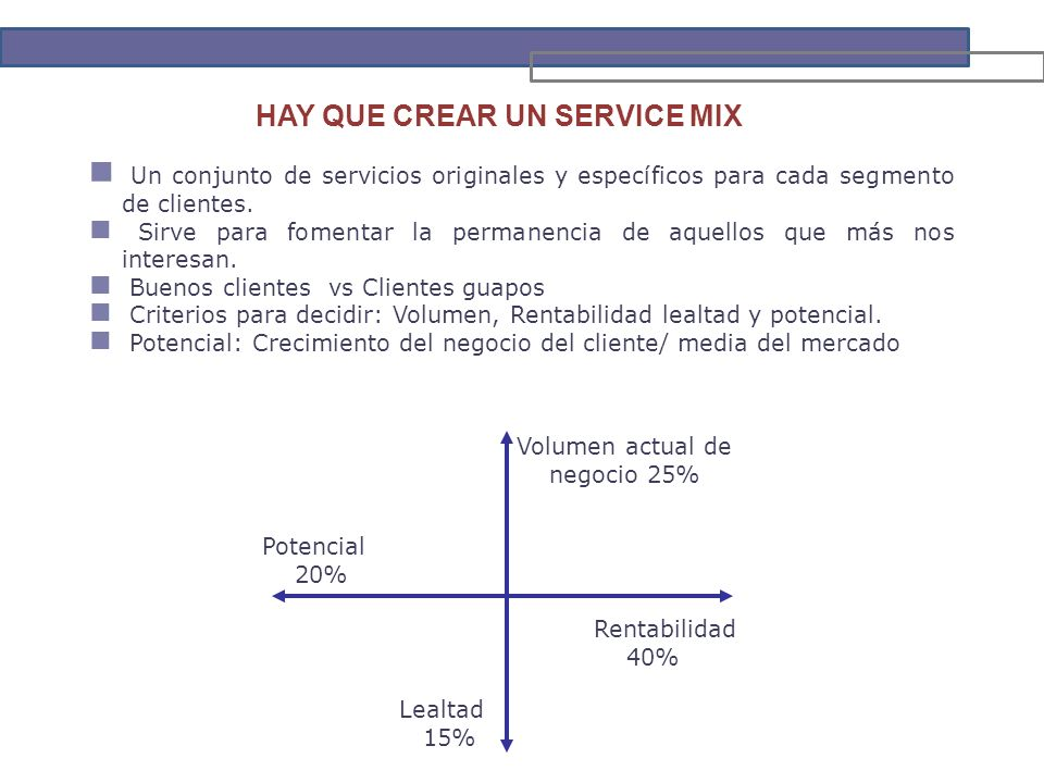 HAY QUE CREAR UN SERVICE MIX Un conjunto de servicios originales y específicos para cada segmento de clientes.