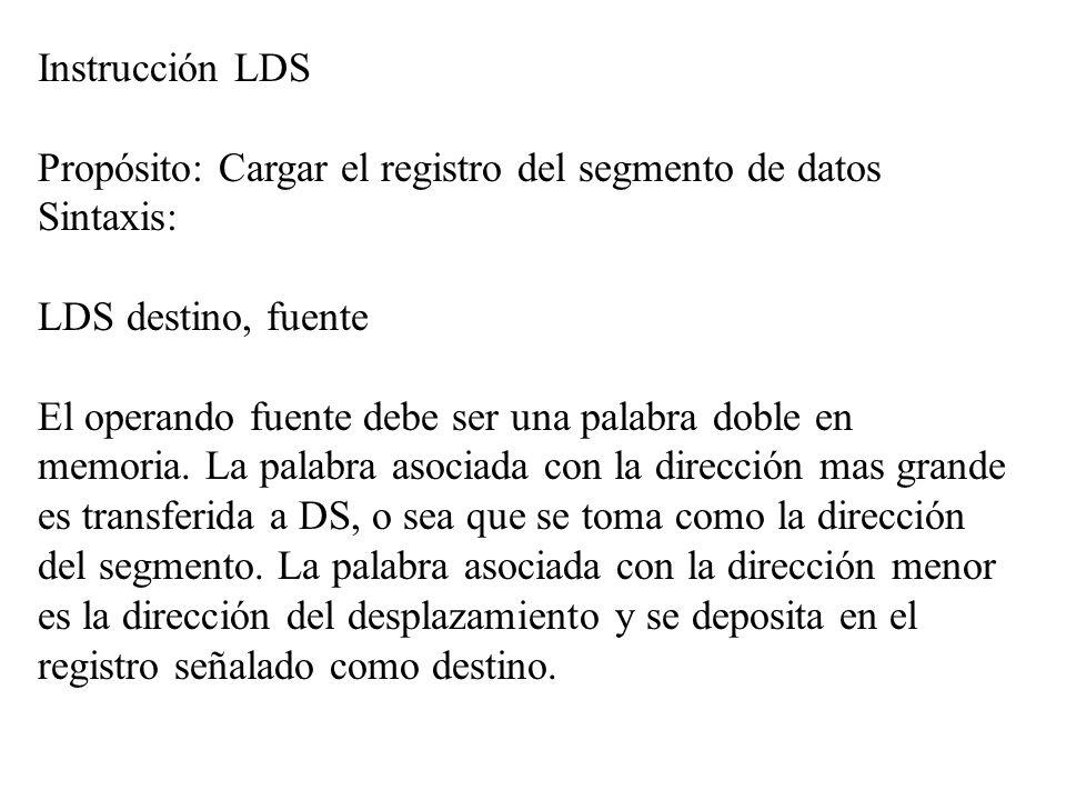 Instrucción LDS Propósito: Cargar el registro del segmento de datos Sintaxis: LDS destino, fuente El operando fuente debe ser una palabra doble en mem
