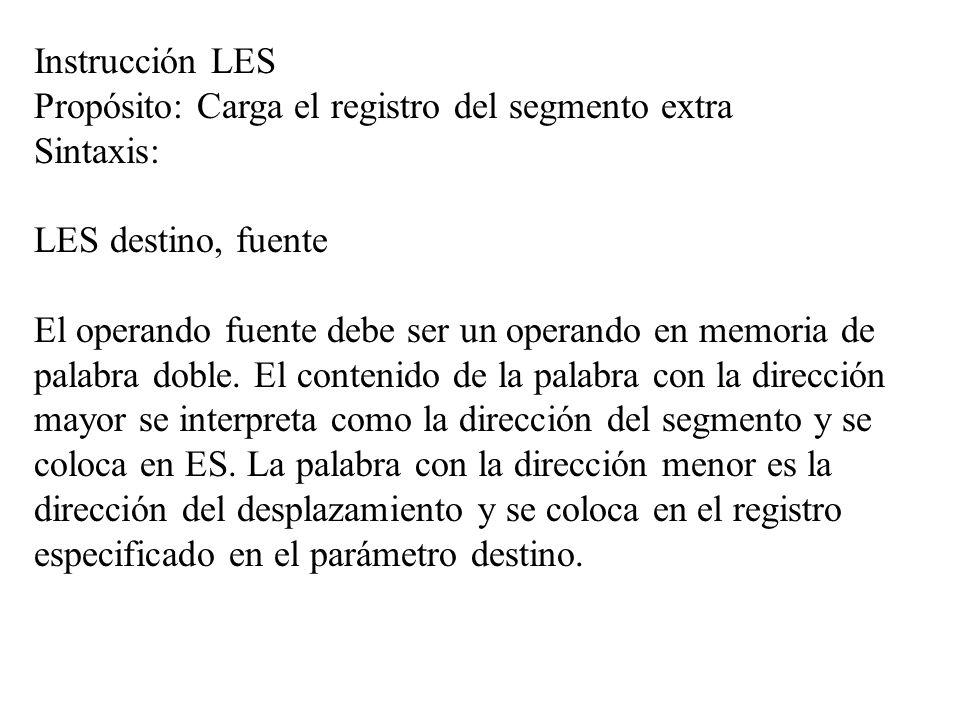 Instrucción LES Propósito: Carga el registro del segmento extra Sintaxis: LES destino, fuente El operando fuente debe ser un operando en memoria de pa