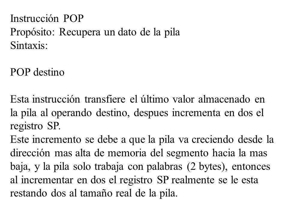 Instrucción POP Propósito: Recupera un dato de la pila Sintaxis: POP destino Esta instrucción transfiere el último valor almacenado en la pila al oper