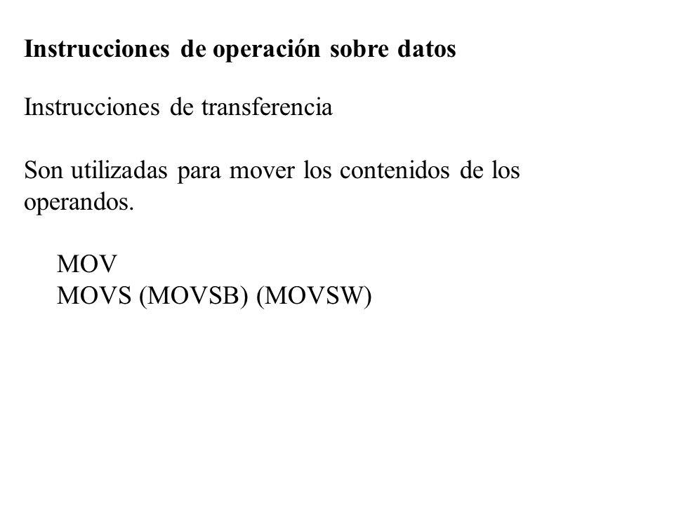 Instrucciones de operación sobre datos Instrucciones de transferencia Son utilizadas para mover los contenidos de los operandos. MOV MOVS (MOVSB) (MOV