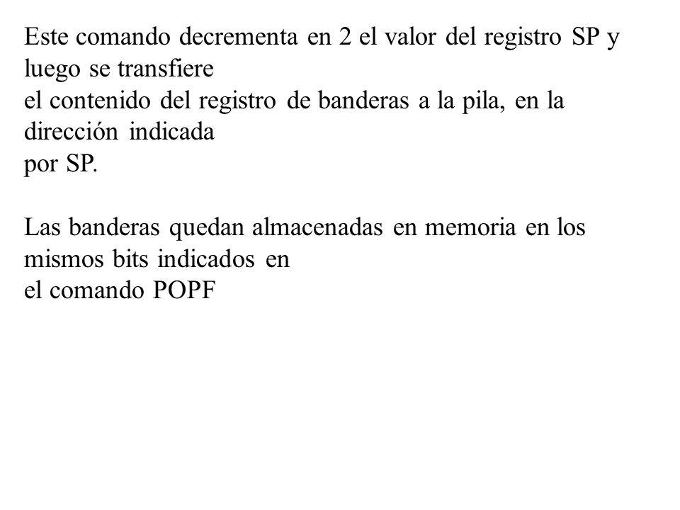 Este comando decrementa en 2 el valor del registro SP y luego se transfiere el contenido del registro de banderas a la pila, en la dirección indicada
