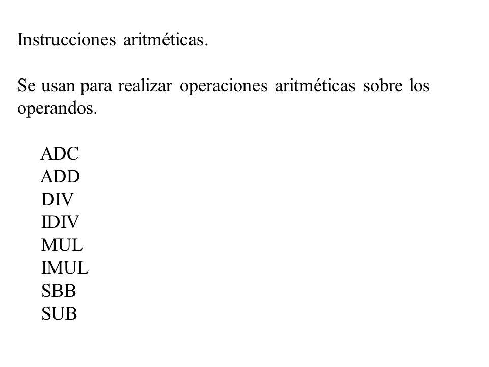 Instrucciones aritméticas. Se usan para realizar operaciones aritméticas sobre los operandos. ADC ADD DIV IDIV MUL IMUL SBB SUB