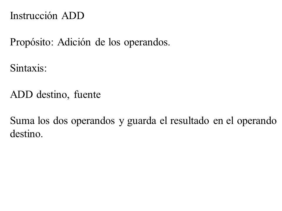 Instrucción ADD Propósito: Adición de los operandos. Sintaxis: ADD destino, fuente Suma los dos operandos y guarda el resultado en el operando destino
