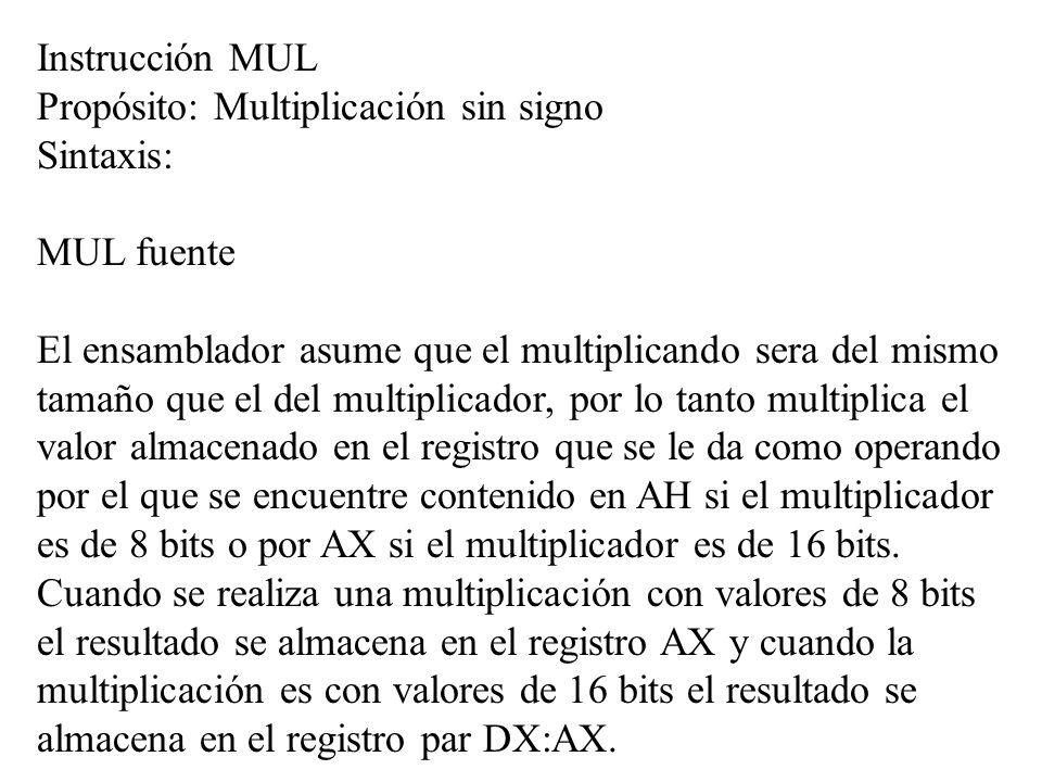 Instrucción MUL Propósito: Multiplicación sin signo Sintaxis: MUL fuente El ensamblador asume que el multiplicando sera del mismo tamaño que el del mu