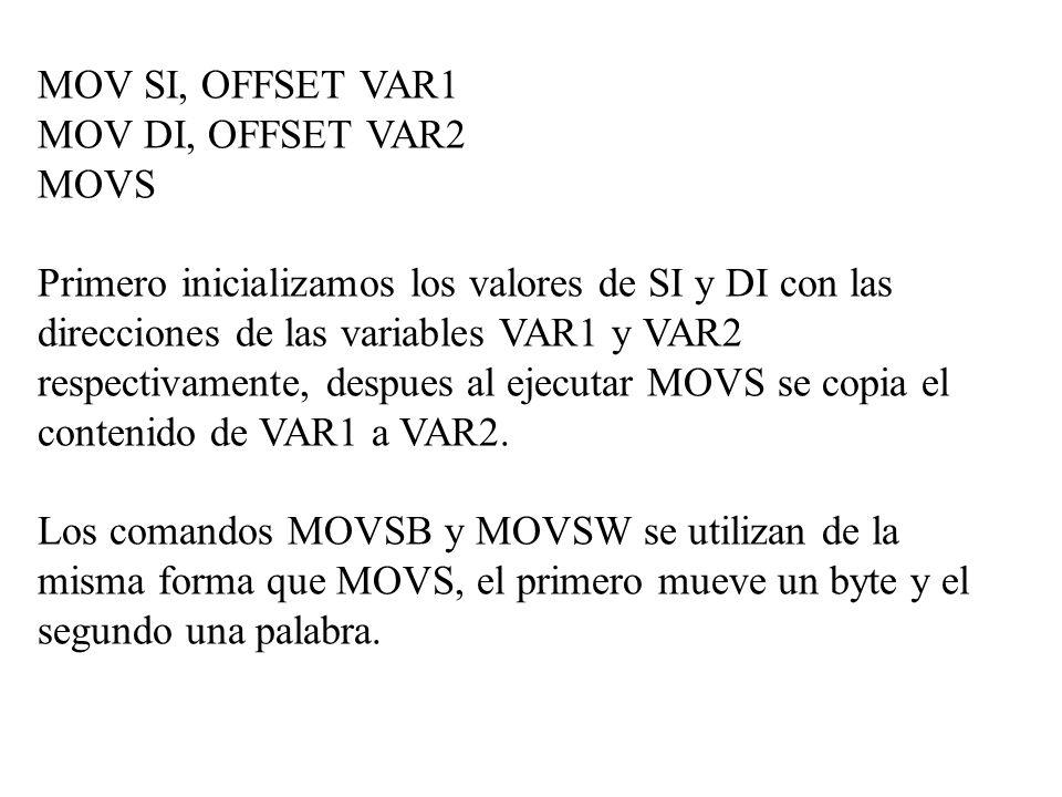 MOV SI, OFFSET VAR1 MOV DI, OFFSET VAR2 MOVS Primero inicializamos los valores de SI y DI con las direcciones de las variables VAR1 y VAR2 respectivam