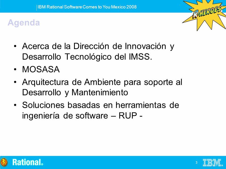 IBM Rational Software Comes to You Mexico 2008 3 Acerca de la Dirección de Innovación y Desarrollo Tecnológico del IMSS. MOSASA Arquitectura de Ambien