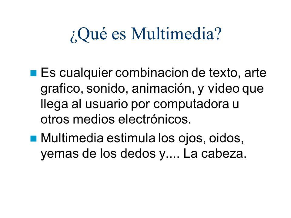 ¿Qué es Multimedia? Es cualquier combinacion de texto, arte grafico, sonido, animación, y video que llega al usuario por computadora u otros medios el