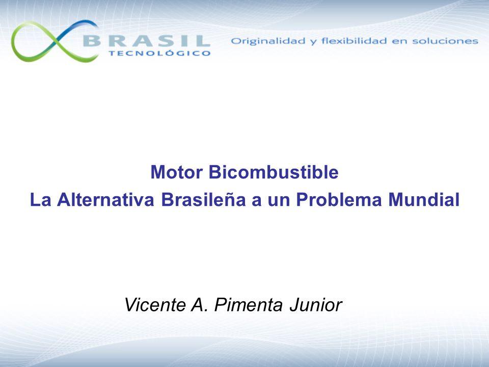 Motor Bicombustible La Alternativa Brasileña a un Problema Mundial Vicente A. Pimenta Junior