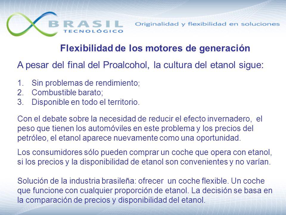 Flexibilidad de los motores de generación A pesar del final del Proalcohol, la cultura del etanol sigue: 1.Sin problemas de rendimiento ; 2.Combustibl