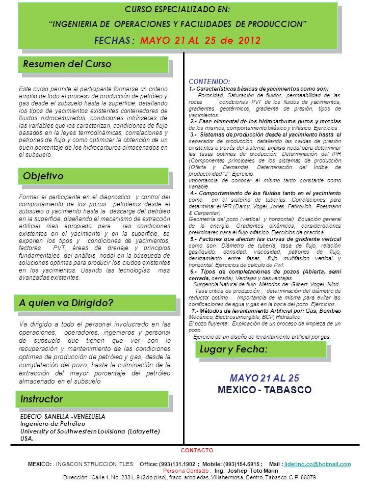 . CURSO ESPECIALIZADO EN: INGENIERIA DE OPERACIONES Y FACILIDADES DE PRODUCCION FECHAS : MAYO 21 AL 25 de 2012 CURSO ESPECIALIZADO EN: INGENIERIA DE O