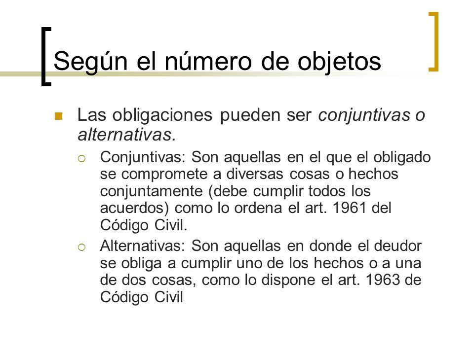 Según el número de objetos Las obligaciones pueden ser conjuntivas o alternativas. Conjuntivas: Son aquellas en el que el obligado se compromete a div