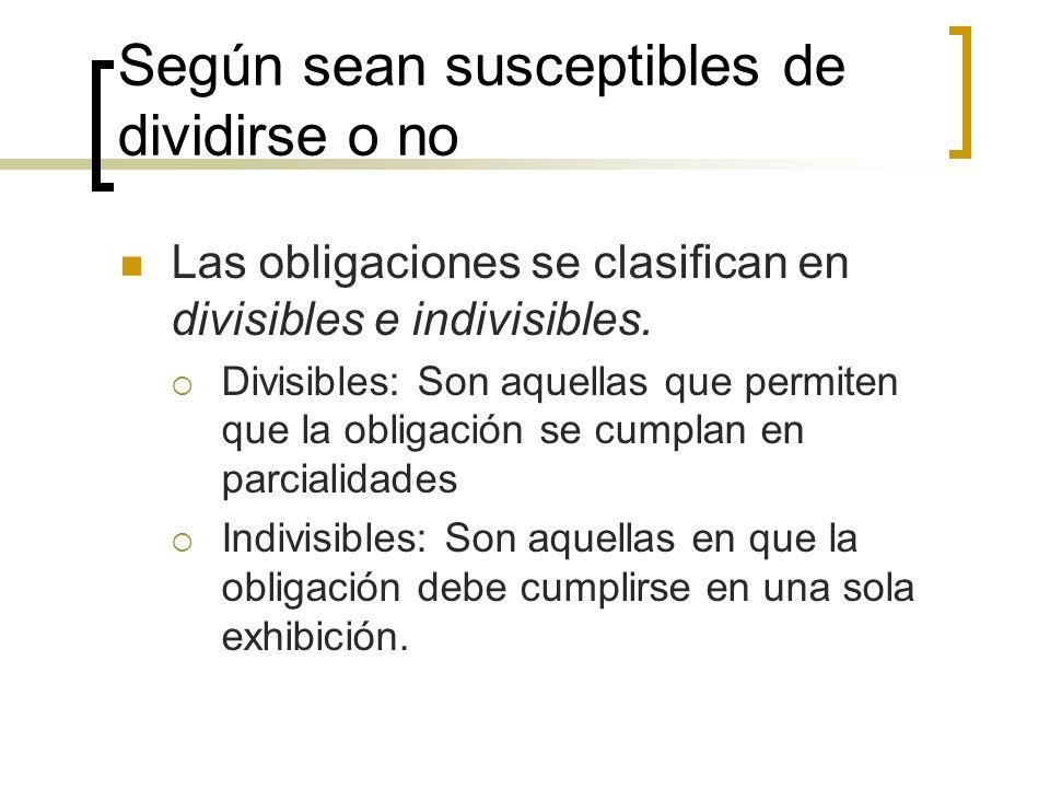 Según sean susceptibles de dividirse o no Las obligaciones se clasifican en divisibles e indivisibles. Divisibles: Son aquellas que permiten que la ob