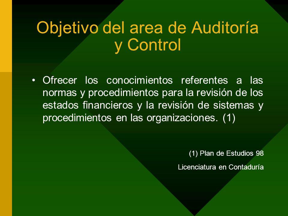 Objetivo del area de Auditoría y Control Ofrecer los conocimientos referentes a las normas y procedimientos para la revisión de los estados financiero