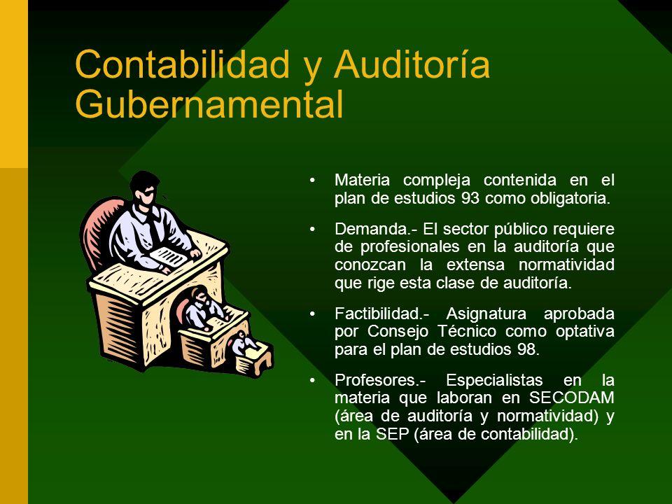 Contabilidad y Auditoría Gubernamental Materia compleja contenida en el plan de estudios 93 como obligatoria. Demanda.- El sector público requiere de