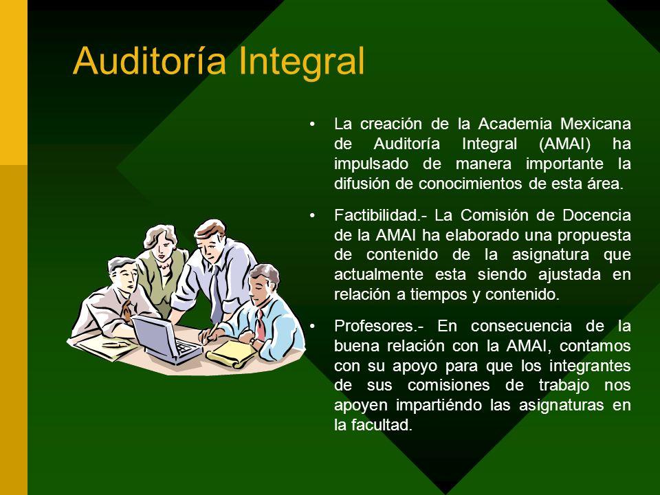 Auditoría Integral La creación de la Academia Mexicana de Auditoría Integral (AMAI) ha impulsado de manera importante la difusión de conocimientos de