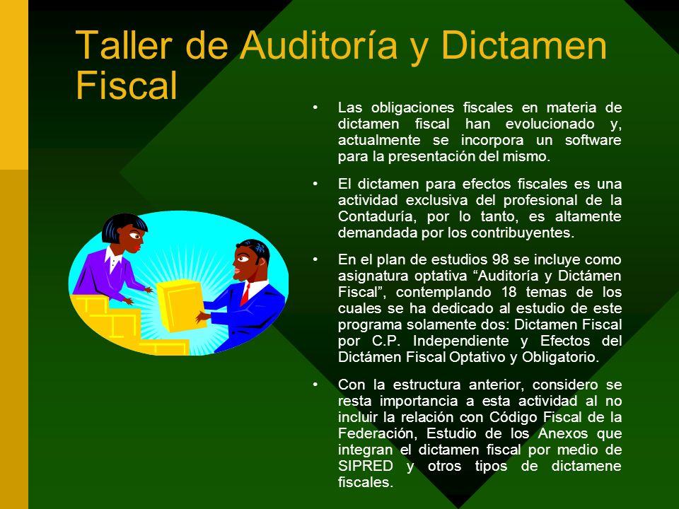 Taller de Auditoría y Dictamen Fiscal Las obligaciones fiscales en materia de dictamen fiscal han evolucionado y, actualmente se incorpora un software