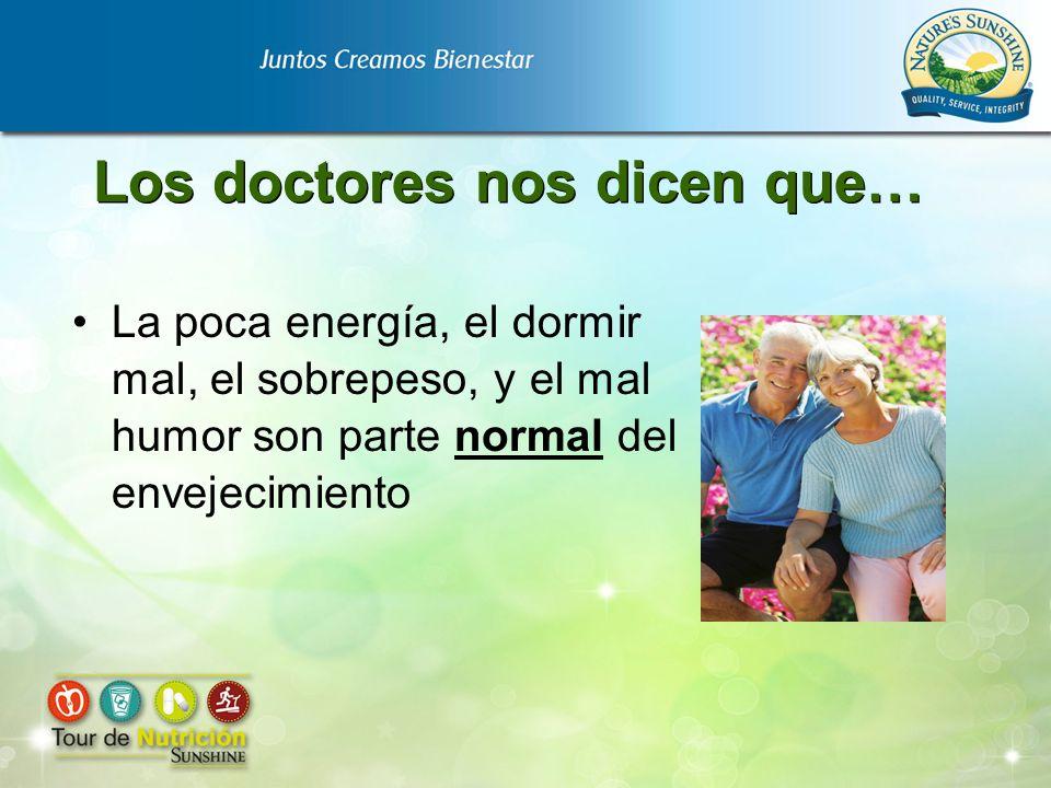 Los doctores nos dicen que… La poca energía, el dormir mal, el sobrepeso, y el mal humor son parte normal del envejecimiento
