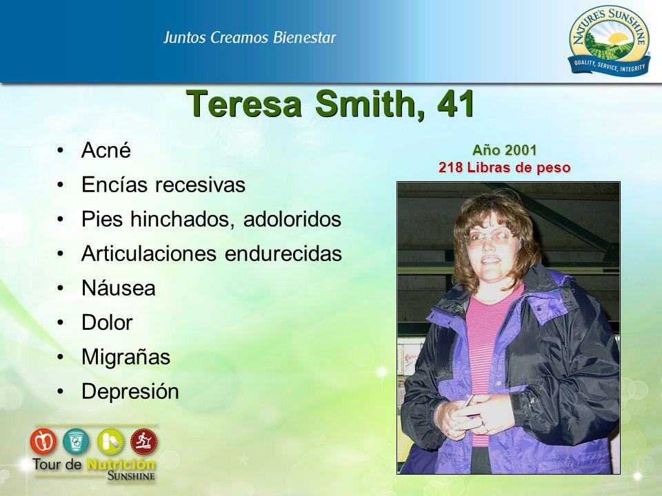 Teresa Smith, 41 Acné Encías recesivas Pies hinchados, adoloridos Articulaciones endurecidas Náusea Dolor Migrañas Depresión Año 2001 218 Libras de pe