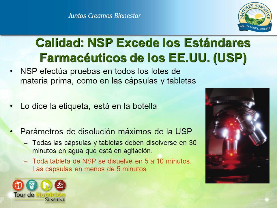Calidad: NSP Excede los Estándares Farmacéuticos de los EE.UU. (USP) NSP efectúa pruebas en todos los lotes de materia prima, como en las cápsulas y t