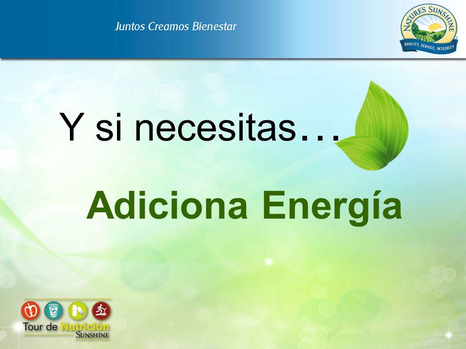 Y si necesitas … Adiciona Energía
