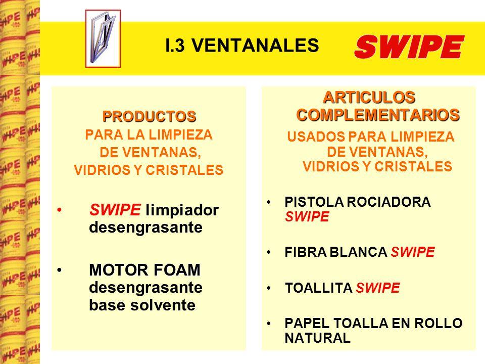 I.3 VENTANALES PRODUCTOS PARA LA LIMPIEZA DE VENTANAS, VIDRIOS Y CRISTALES SWIPE limpiador desengrasante MOTOR FOAMMOTOR FOAM desengrasante base solve