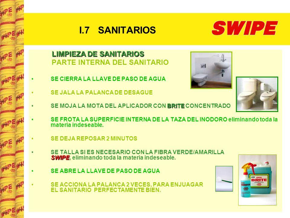 I.7 SANITARIOS LIMPIEZA DE SANITARIOS LIMPIEZA DE SANITARIOS PARTE INTERNA DEL SANITARIO SE CIERRA LA LLAVE DE PASO DE AGUA SE JALA LA PALANCA DE DESA